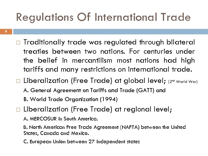 Regulations Of International Trade 9 Traditionally trade was regulated through bilateral treaties between two