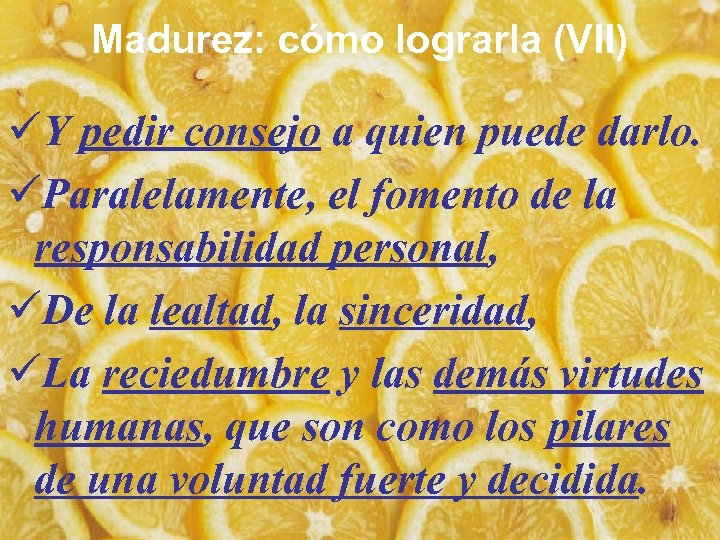 Madurez: cómo lograrla (VII) üY pedir consejo a quien puede darlo. üParalelamente, el fomento