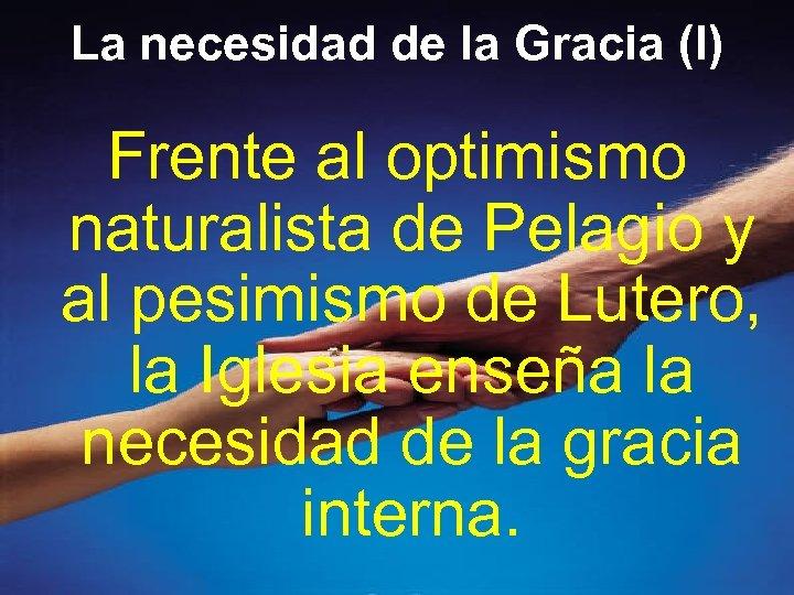La necesidad de la Gracia (I) Frente al optimismo naturalista de Pelagio y al