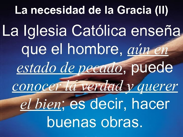 La necesidad de la Gracia (II) La Iglesia Católica enseña que el hombre, aún