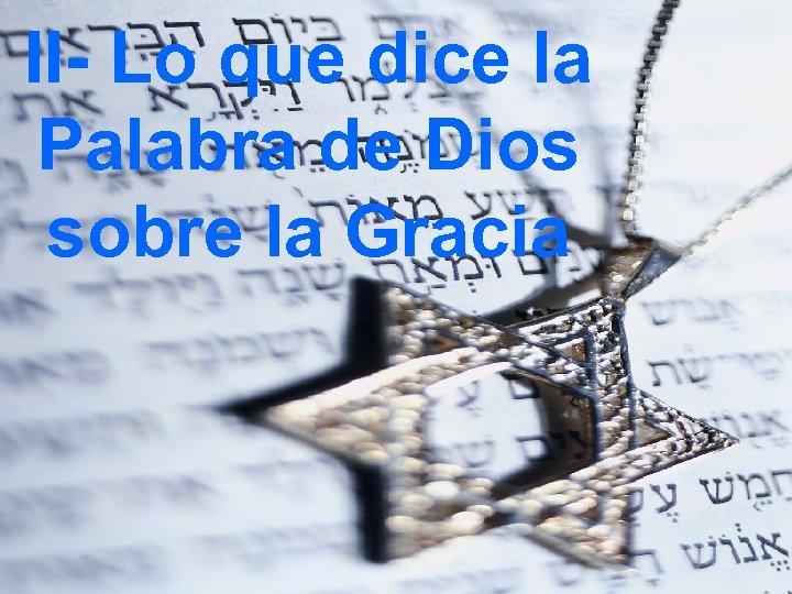 II- Lo que dice la Palabra de Dios sobre la Gracia