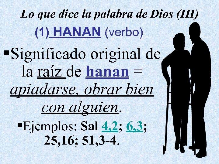 Lo que dice la palabra de Dios (III) (1) HANAN (verbo) §Significado original de