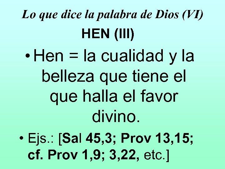 Lo que dice la palabra de Dios (VI) HEN (III) • Hen = la