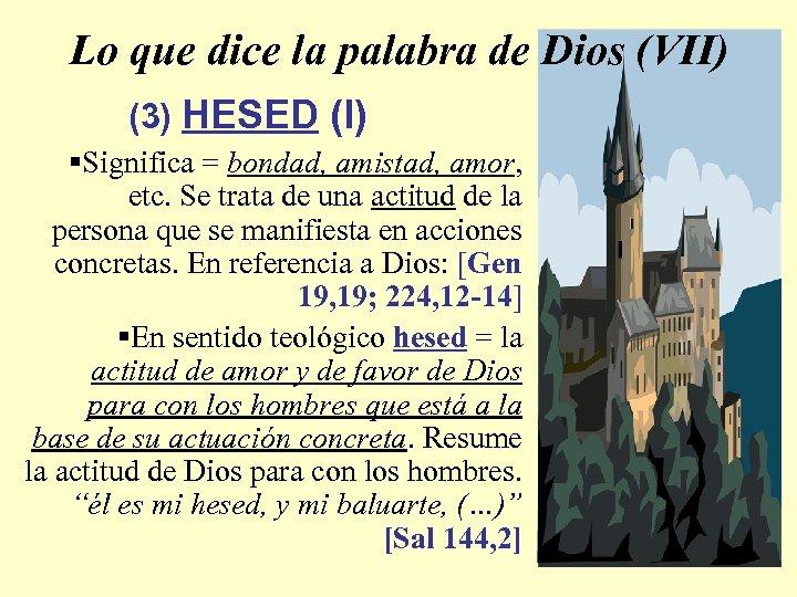 Lo que dice la palabra de Dios (VII) (3) HESED (I) §Significa = bondad,