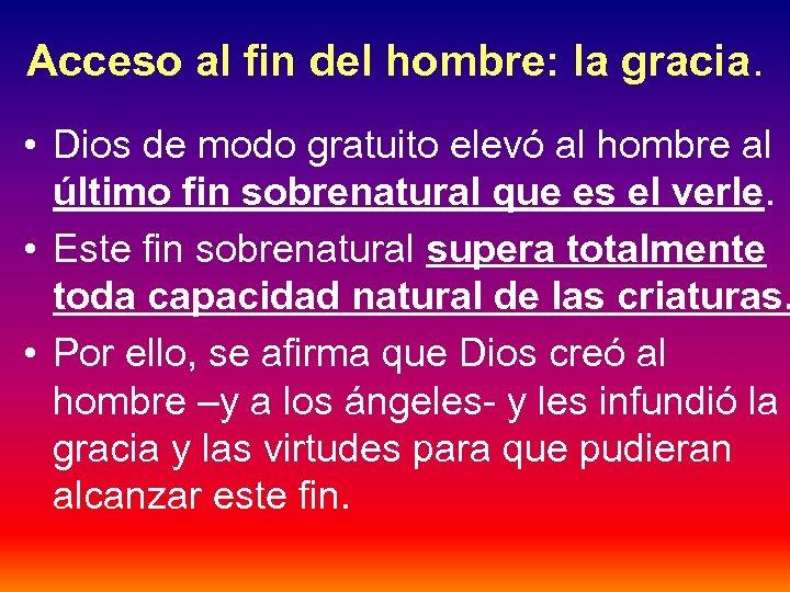 Acceso al fin del hombre: la gracia. • Dios de modo gratuito elevó al