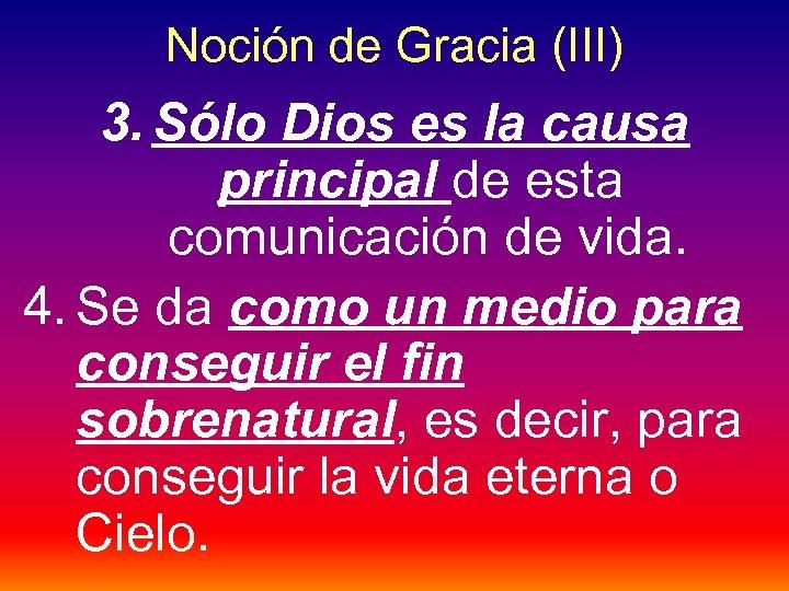 Noción de Gracia (III) 3. Sólo Dios es la causa principal de esta comunicación