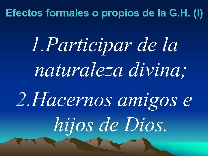Efectos formales o propios de la G. H. (I) 1. Participar de la naturaleza