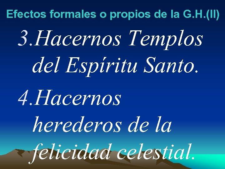 Efectos formales o propios de la G. H. (II) 3. Hacernos Templos del Espíritu