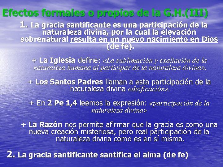 Efectos formales o propios de la G. H. (III) 1. La gracia santificante es