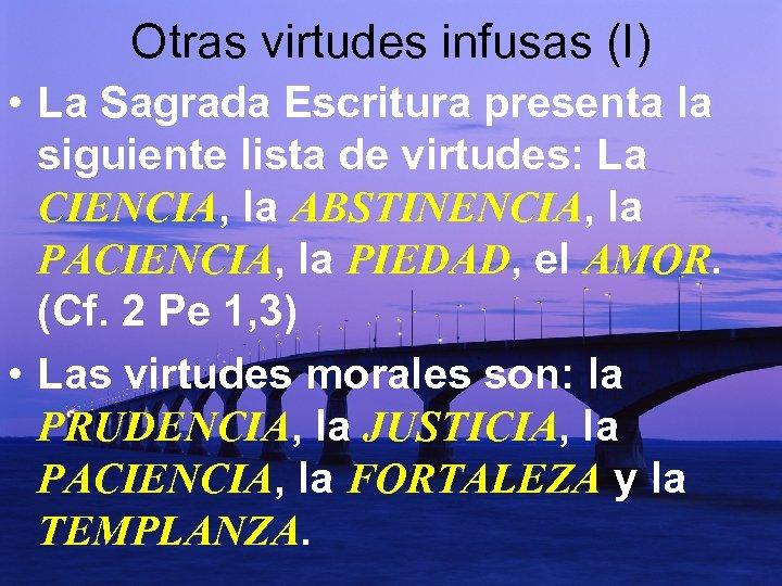 Otras virtudes infusas (I) • La Sagrada Escritura presenta la siguiente lista de virtudes: