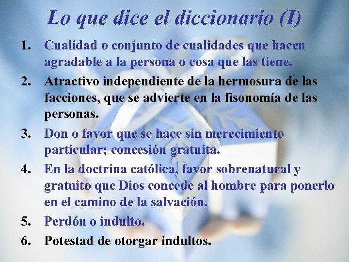 Lo que dice el diccionario (I) 1. Cualidad o conjunto de cualidades que hacen