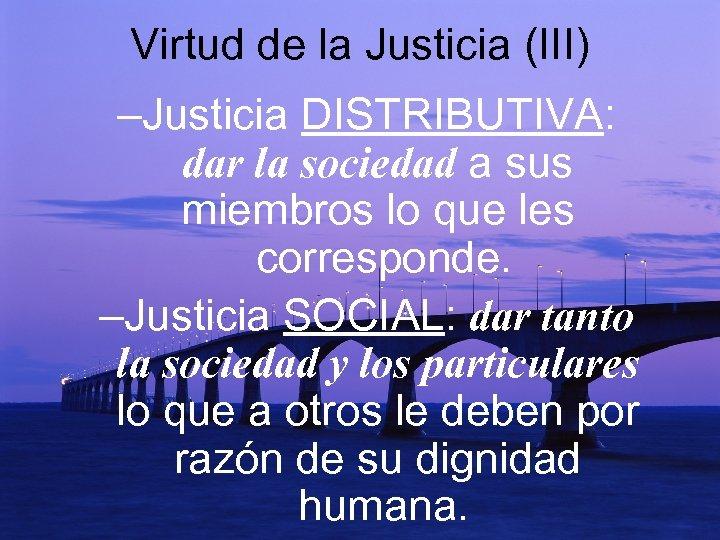 Virtud de la Justicia (III) –Justicia DISTRIBUTIVA: dar la sociedad a sus miembros lo