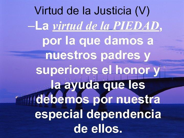 Virtud de la Justicia (V) –La virtud de la PIEDAD, por la que damos