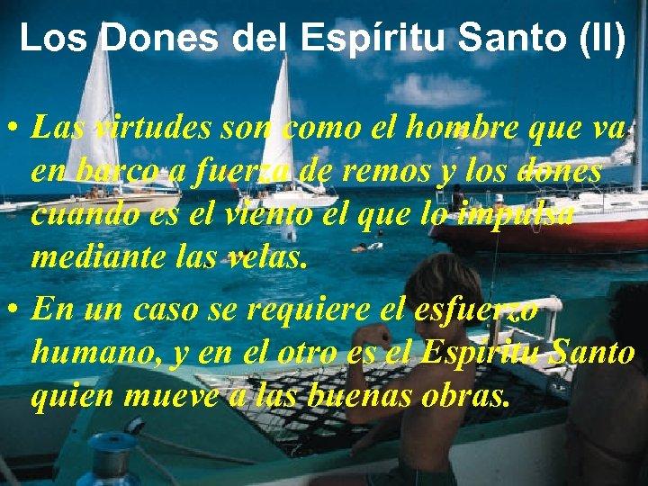 Los Dones del Espíritu Santo (II) • Las virtudes son como el hombre que