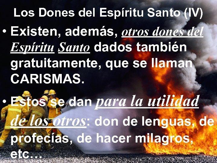 Los Dones del Espíritu Santo (IV) • Existen, además, otros dones del Espíritu Santo