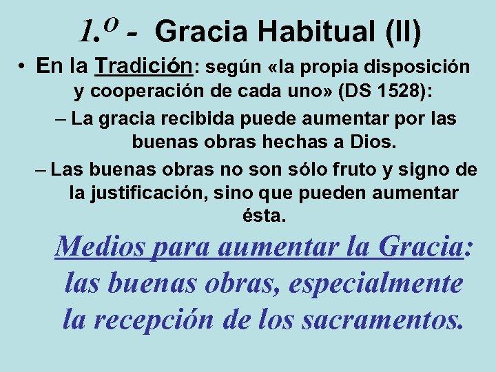 O 1. - Gracia Habitual (II) • En la Tradición: según «la propia disposición