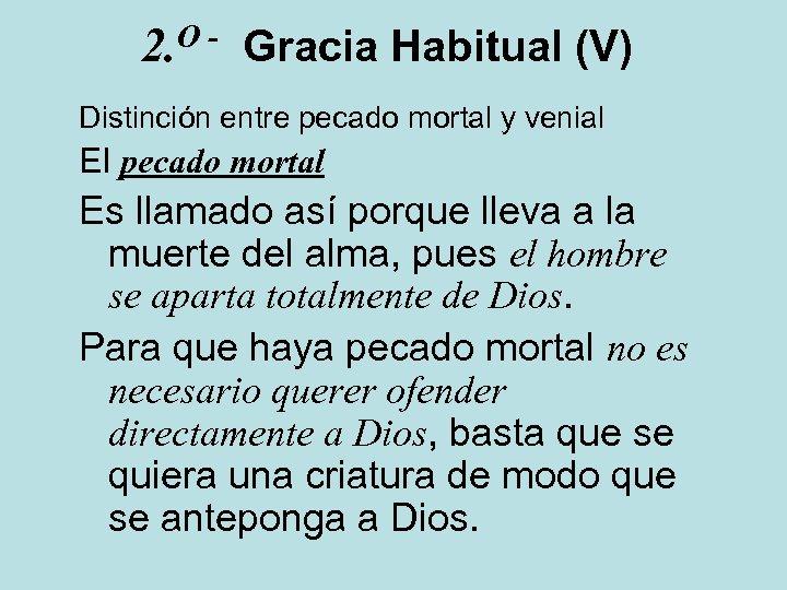 O 2. Gracia Habitual (V) Distinción entre pecado mortal y venial El pecado mortal
