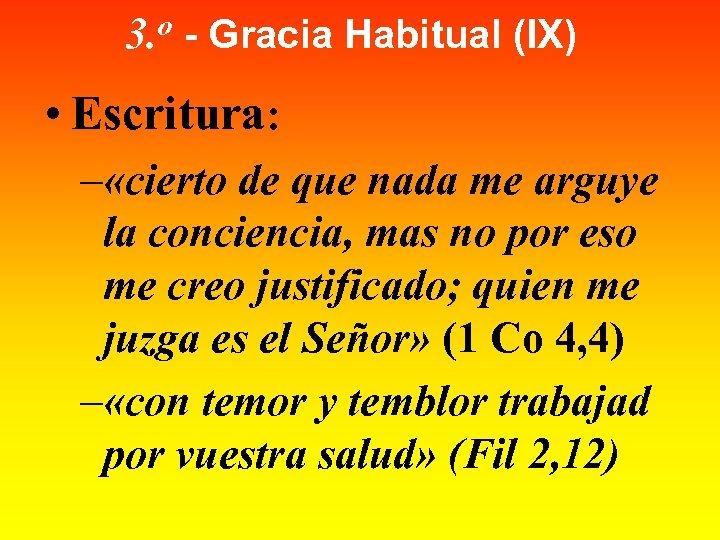 3. o - Gracia Habitual (IX) • Escritura: – «cierto de que nada me