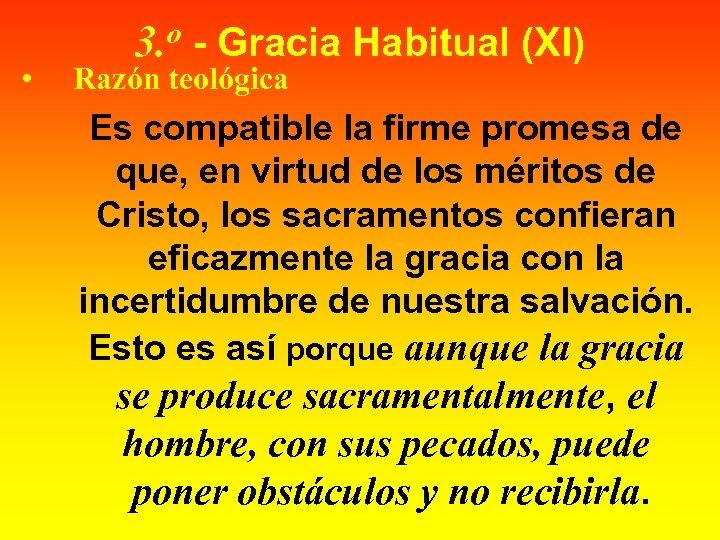 • o 3. - Gracia Habitual (XI) Razón teológica Es compatible la firme