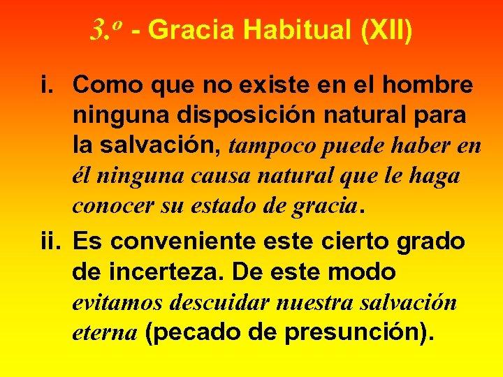 o 3. - Gracia Habitual (XII) i. Como que no existe en el hombre