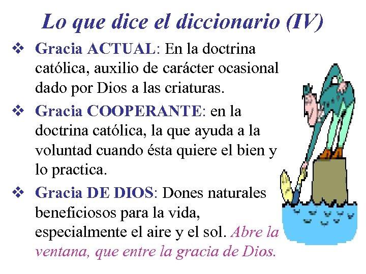 Lo que dice el diccionario (IV) v Gracia ACTUAL: En la doctrina católica, auxilio