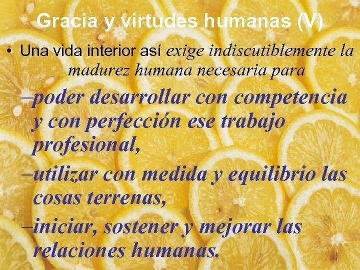 Gracia y virtudes humanas (V) • Una vida interior así exige indiscutiblemente la madurez