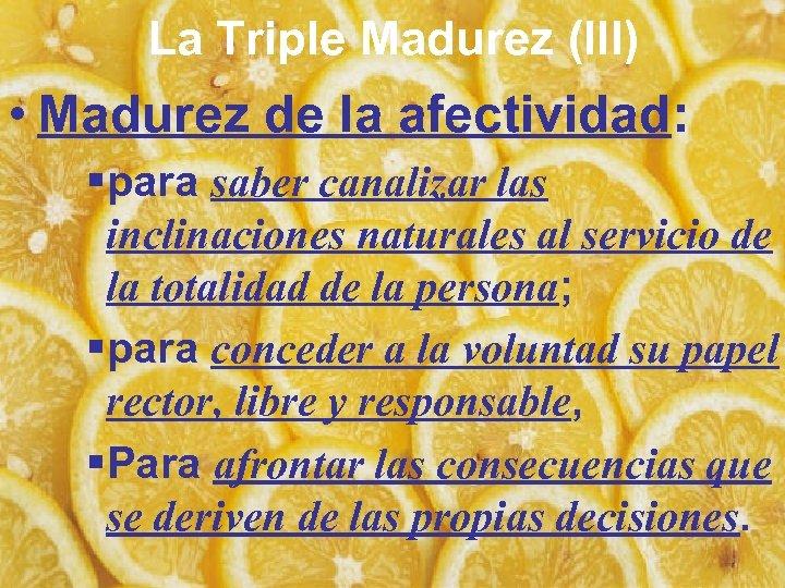 La Triple Madurez (III) • Madurez de la afectividad: §para saber canalizar las inclinaciones