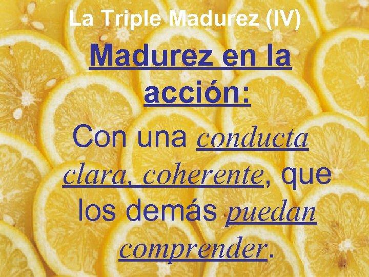 La Triple Madurez (IV) Madurez en la acción: Con una conducta clara, coherente, que