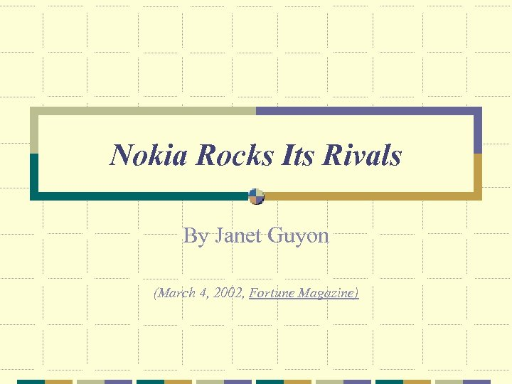Nokia Rocks Its Rivals By Janet Guyon (March 4, 2002, Fortune Magazine)