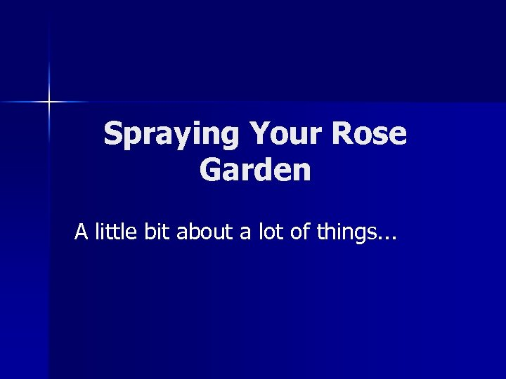 Spraying Your Rose Garden A little bit about a lot of things. . .