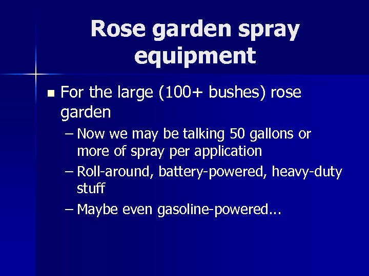 Rose garden spray equipment n For the large (100+ bushes) rose garden – Now