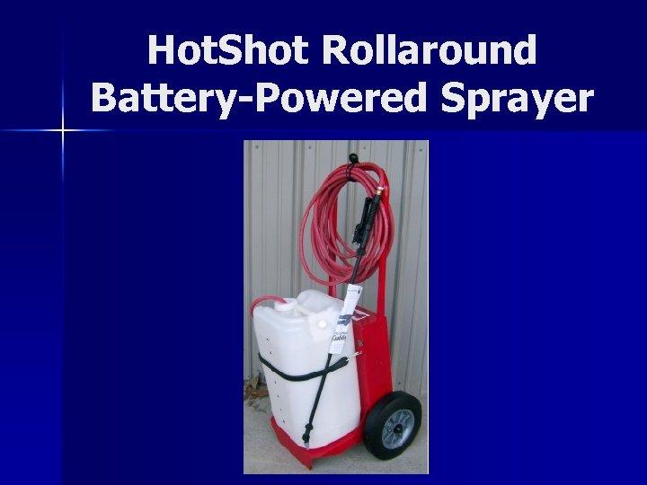 Hot. Shot Rollaround Battery-Powered Sprayer