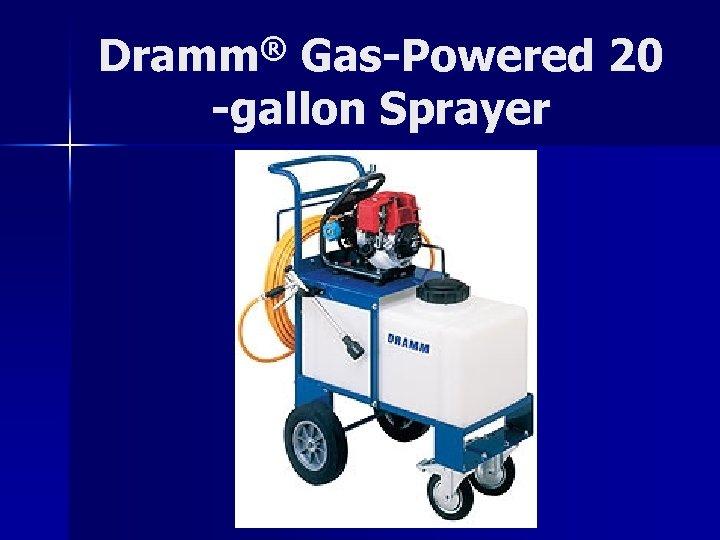 Dramm® Gas-Powered 20 -gallon Sprayer