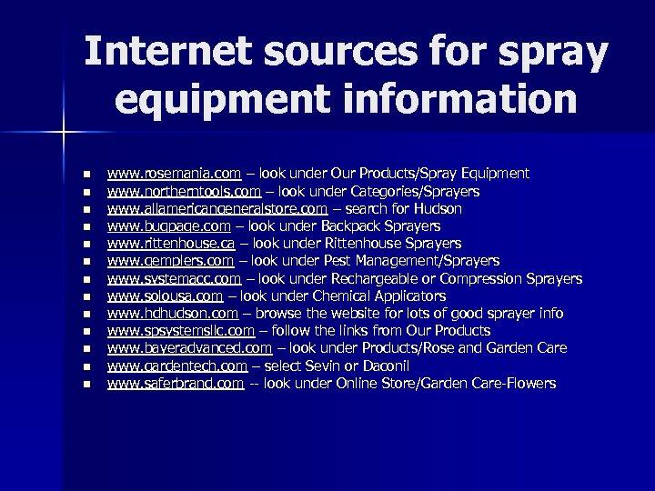 Internet sources for spray equipment information n n n www. rosemania. com – look
