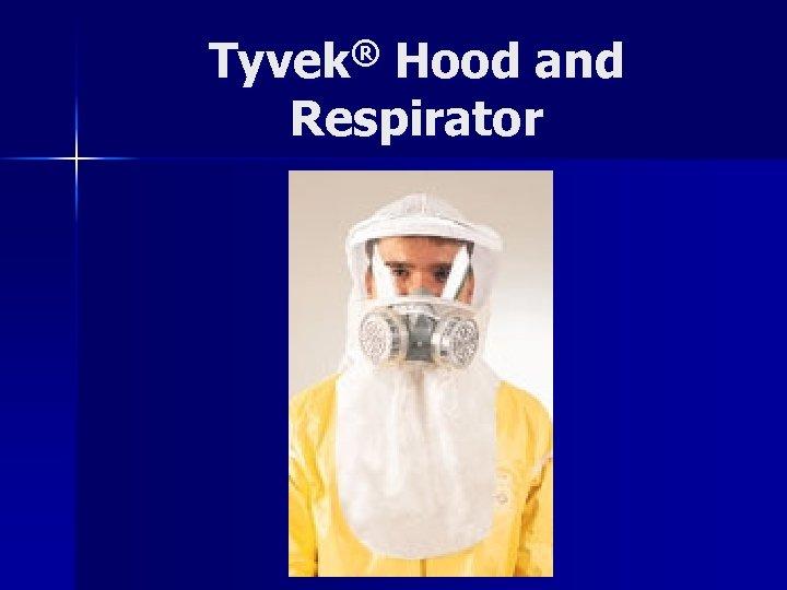 Tyvek® Hood and Respirator