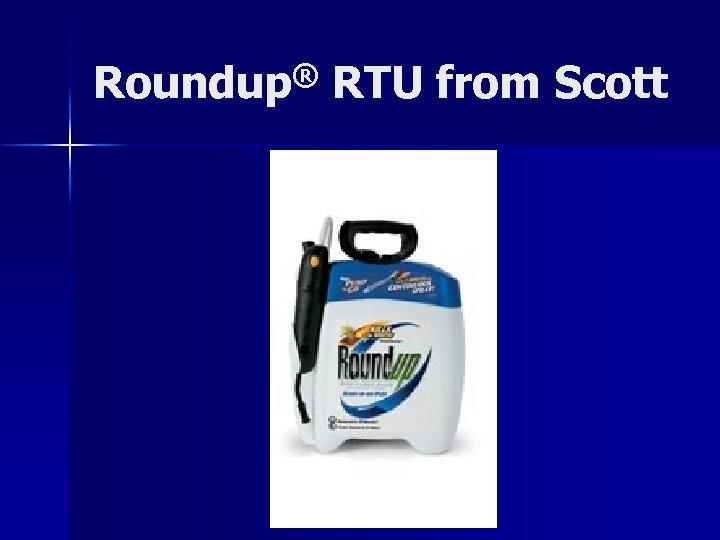 Roundup® RTU from Scott