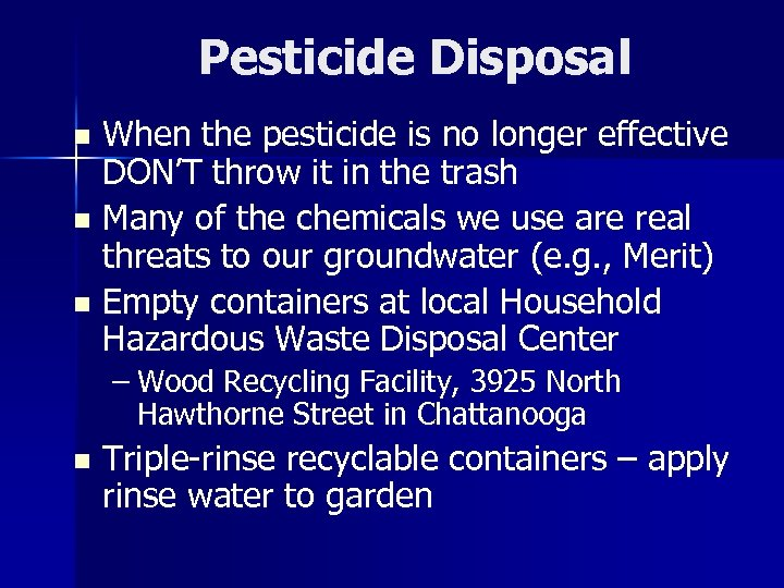 Pesticide Disposal When the pesticide is no longer effective DON'T throw it in the