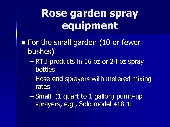 Rose garden spray equipment n For the small garden (10 or fewer bushes) –