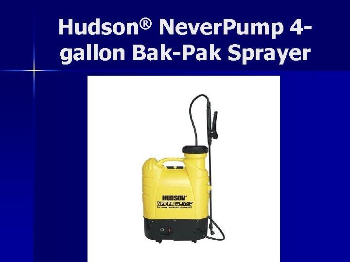 Hudson® Never. Pump 4 gallon Bak-Pak Sprayer
