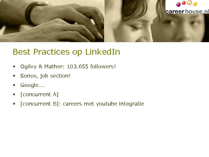 Best Practices op Linked. In • Ogilvy & Mather: 103. 655 followers! • Sonos,