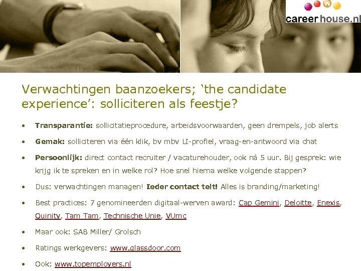 Verwachtingen baanzoekers; 'the candidate experience': solliciteren als feestje? • Transparantie: sollicitatieprocedure, arbeidsvoorwaarden, geen drempels,