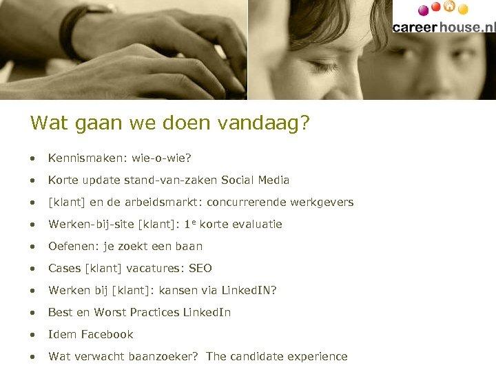 Wat gaan we doen vandaag? • Kennismaken: wie-o-wie? • Korte update stand-van-zaken Social Media