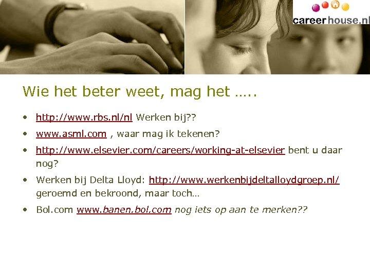 Wie het beter weet, mag het …. . • http: //www. rbs. nl/nl Werken