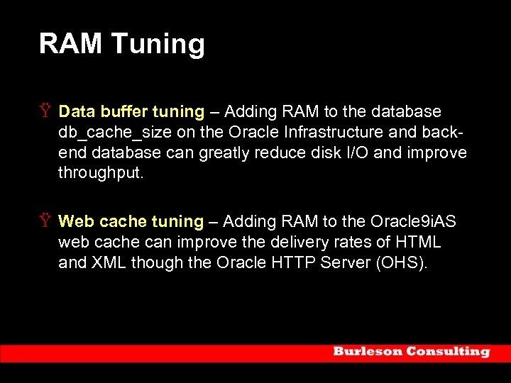 RAM Tuning Ÿ Data buffer tuning – Adding RAM to the database db_cache_size on