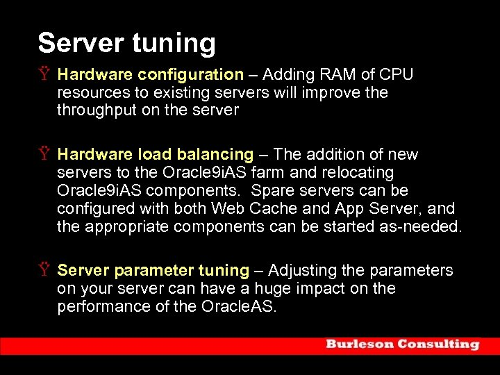Server tuning Ÿ Hardware configuration – Adding RAM of CPU resources to existing servers