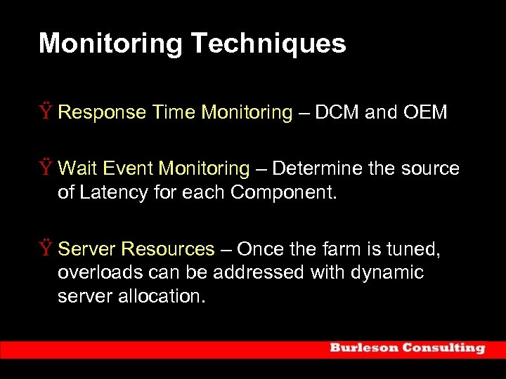 Monitoring Techniques Ÿ Response Time Monitoring – DCM and OEM Ÿ Wait Event Monitoring