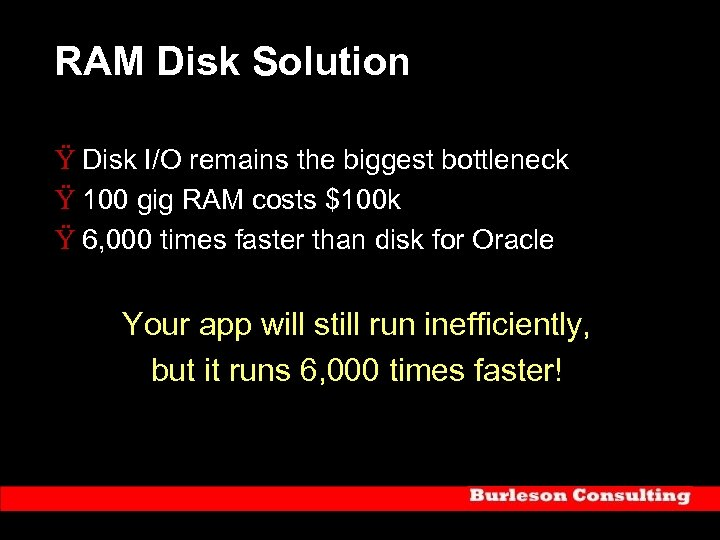 RAM Disk Solution Ÿ Disk I/O remains the biggest bottleneck Ÿ 100 gig RAM