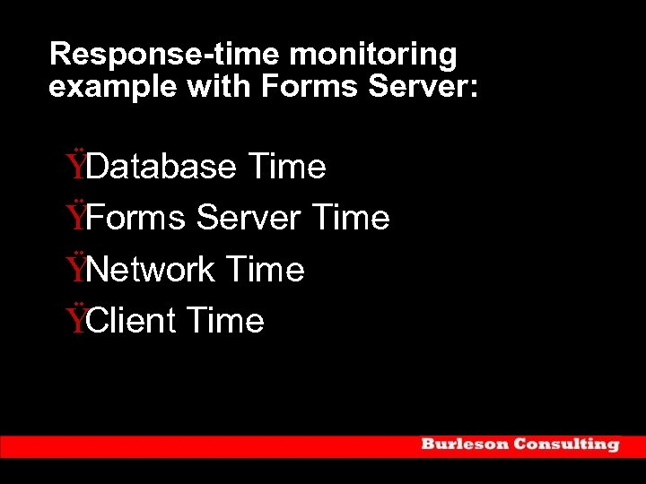 Response-time monitoring example with Forms Server: Ÿ Database Time Ÿ Forms Server Time Ÿ
