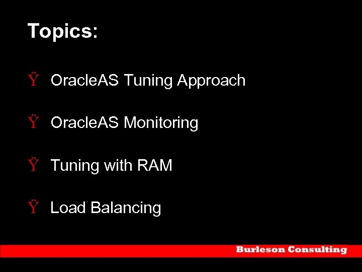 Topics: Ÿ Oracle. AS Tuning Approach Ÿ Oracle. AS Monitoring Ÿ Tuning with RAM