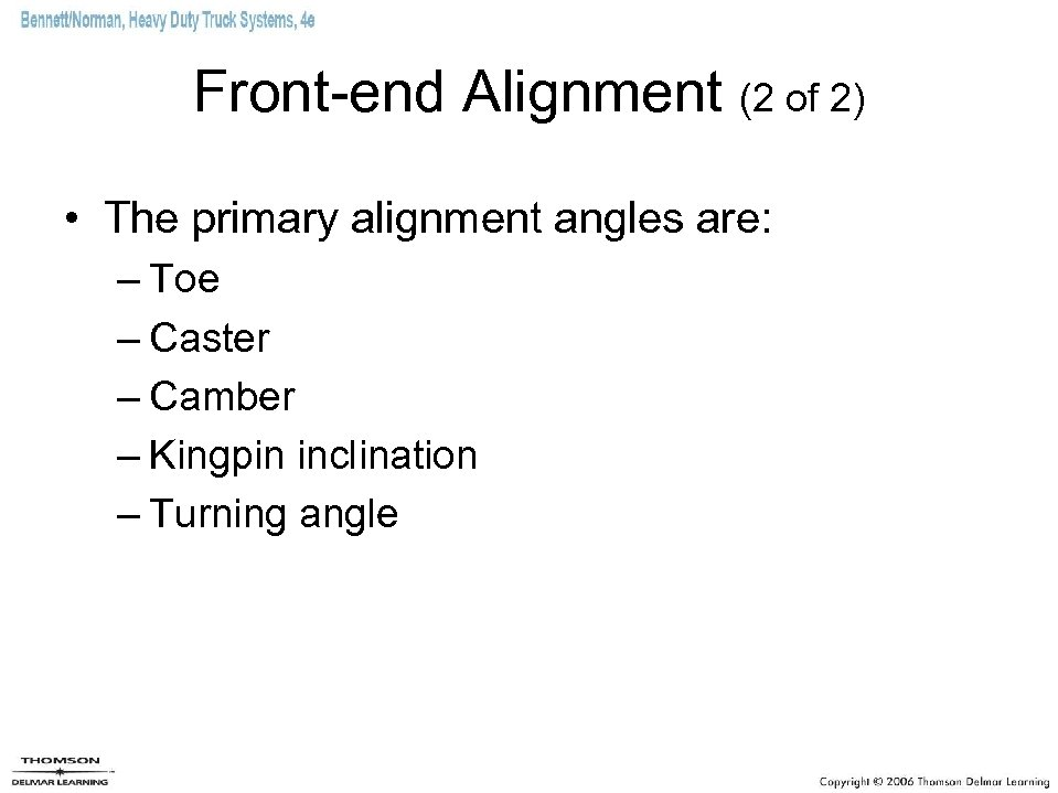 Front-end Alignment (2 of 2) • The primary alignment angles are: – Toe –